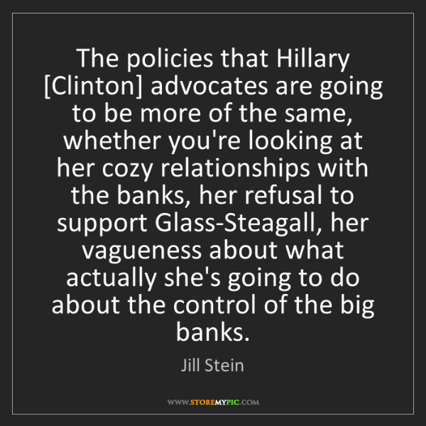 Jill Stein: The policies that Hillary [Clinton] advocates are going...