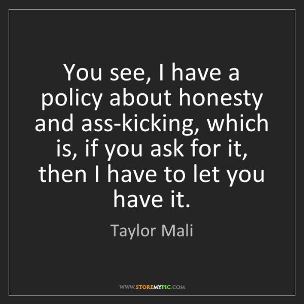 Taylor Mali: You see, I have a policy about honesty and ass-kicking,...