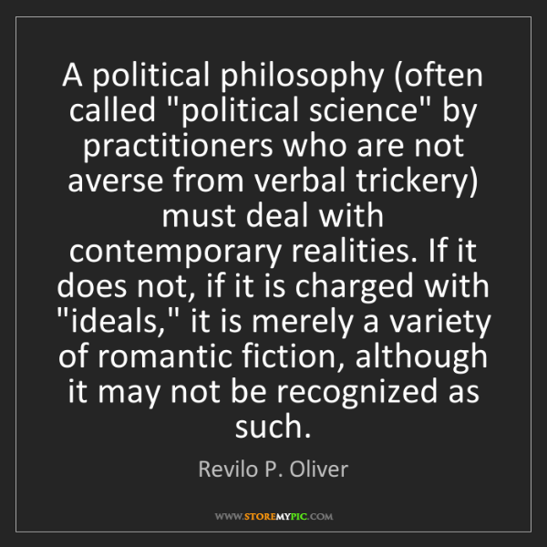 "Revilo P. Oliver: A political philosophy (often called ""political science""..."