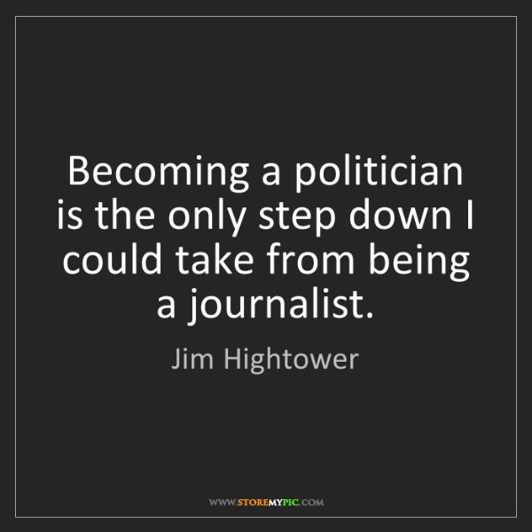Jim Hightower: Becoming a politician is the only step down I could take...