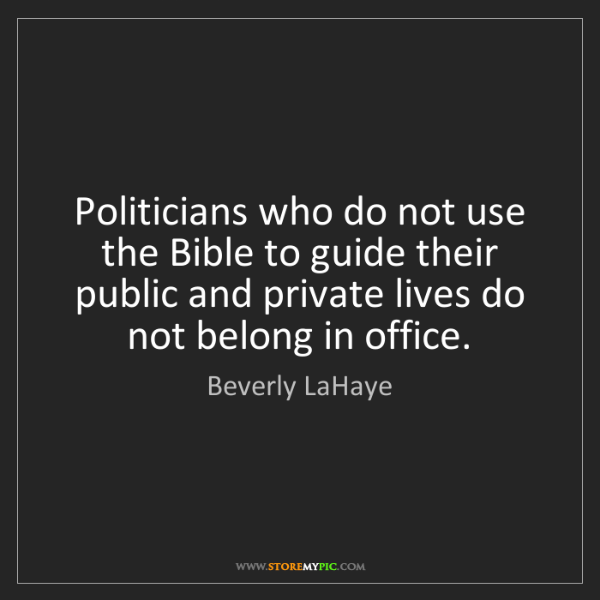 Beverly LaHaye: Politicians who do not use the Bible to guide their public...