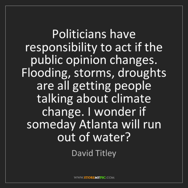 David Titley: Politicians have responsibility to act if the public...