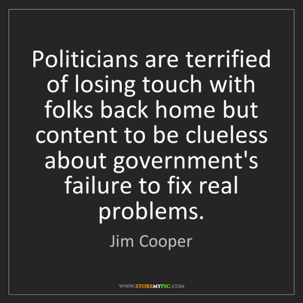 Jim Cooper: Politicians are terrified of losing touch with folks...