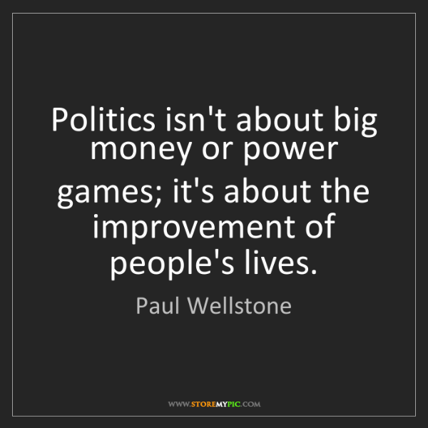 Paul Wellstone: Politics isn't about big money or power games; it's about...