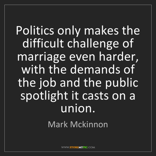 Mark Mckinnon: Politics only makes the difficult challenge of marriage...