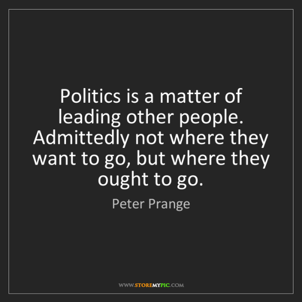Peter Prange: Politics is a matter of leading other people. Admittedly...
