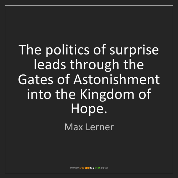 Max Lerner: The politics of surprise leads through the Gates of Astonishment...