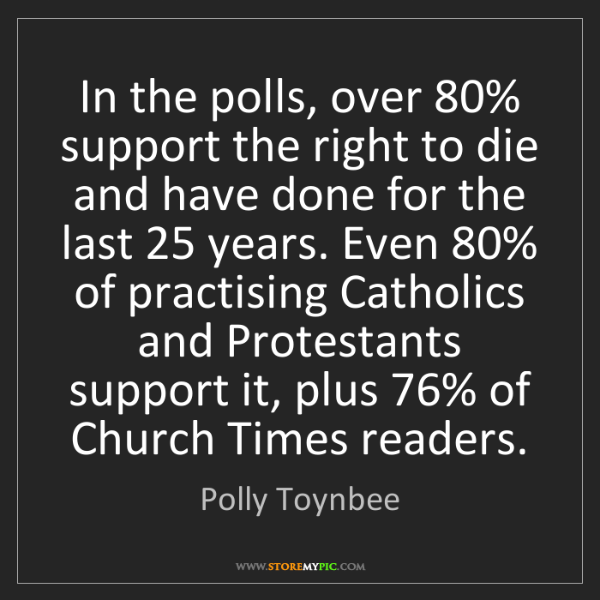 Polly Toynbee: In the polls, over 80% support the right to die and have...
