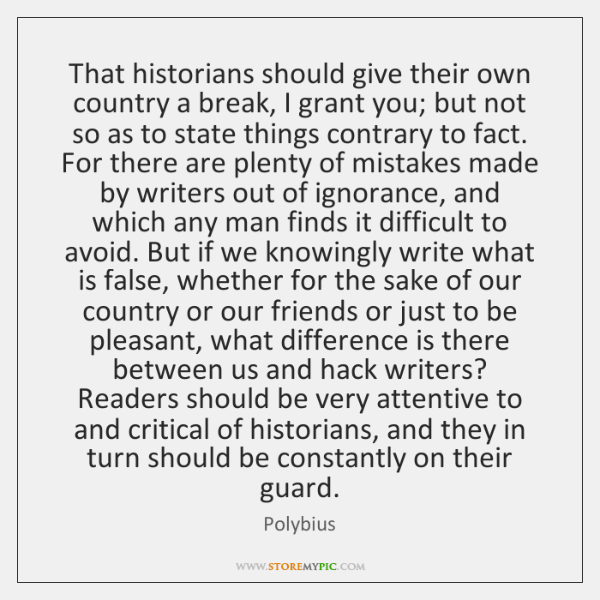 That historians should give their own country a break, I grant you; ...