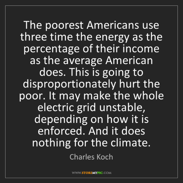 Charles Koch: The poorest Americans use three time the energy as the...