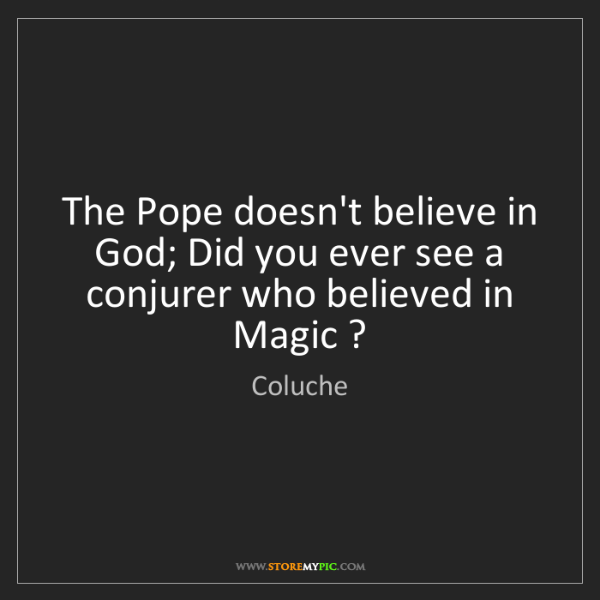 Coluche: The Pope doesn't believe in God; Did you ever see a conjurer...