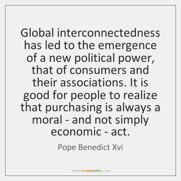 Global interconnectedness has led to the emergence of a new political power, ...