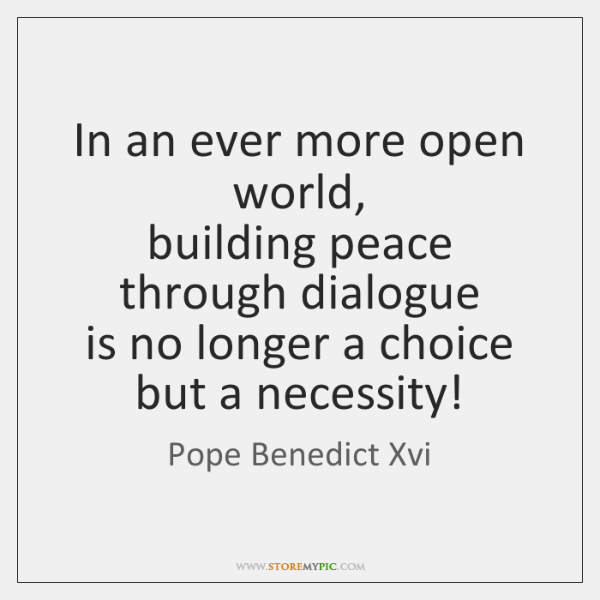 In an ever more open world,   building peace through dialogue   is no ...