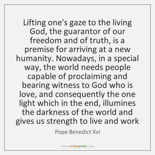 Lifting one's gaze to the living God, the guarantor of our freedom ...