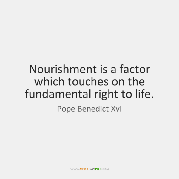 Nourishment is a factor which touches on the fundamental right to life.