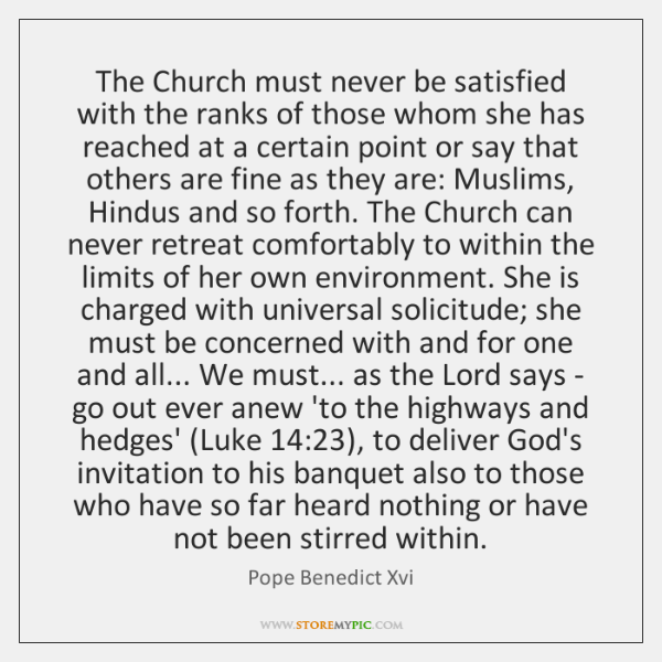 The Church must never be satisfied with the ranks of those whom ...