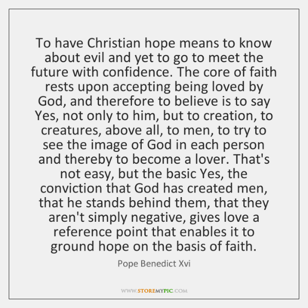 To have Christian hope means to know about evil and yet to ...