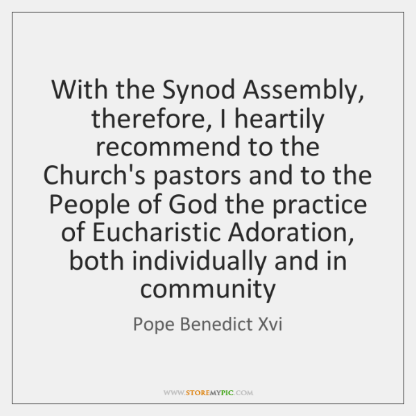 With the Synod Assembly, therefore, I heartily recommend to the Church's pastors ...