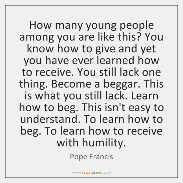 How many young people among you are like this? You know how ...