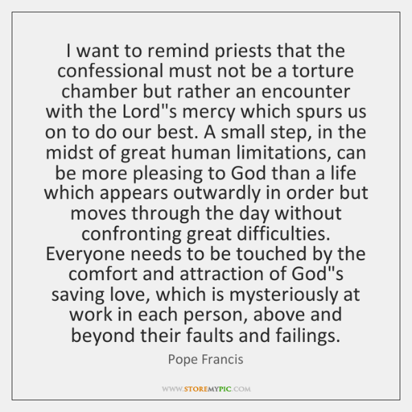 I want to remind priests that the confessional must not be a ...