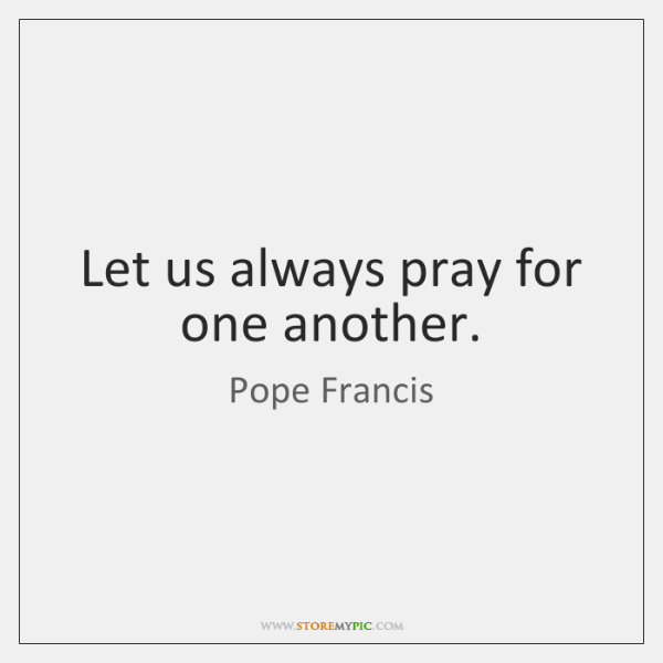 Let us always pray for one another.
