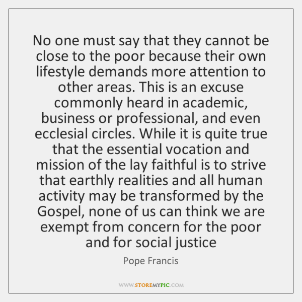 No one must say that they cannot be close to the poor ...