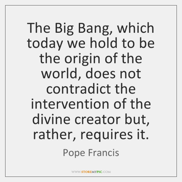 The Big Bang, which today we hold to be the origin of ...