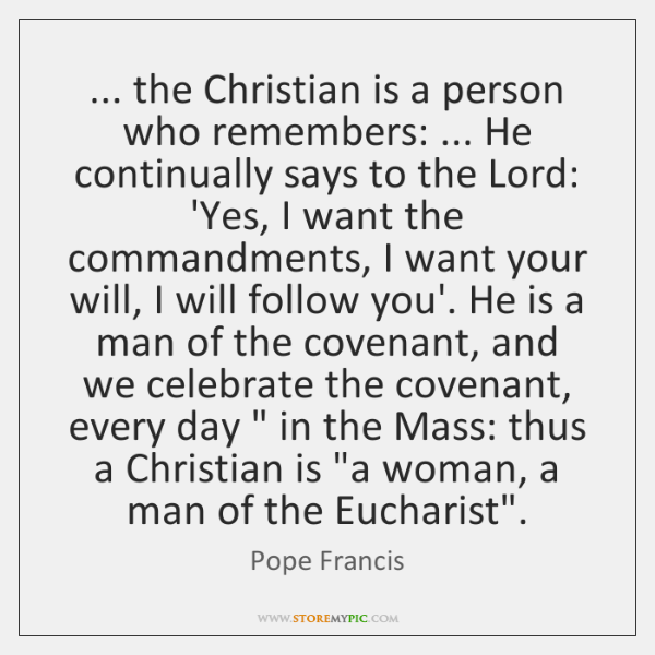 ... the Christian is a person who remembers: ... He continually says to the ...