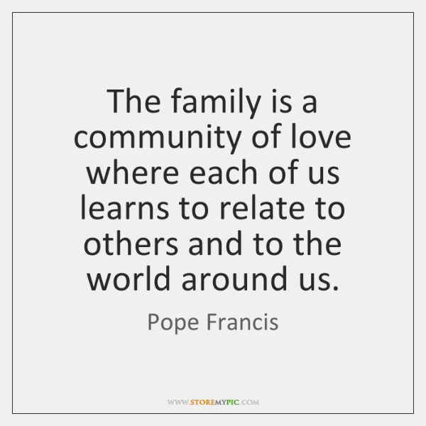 The family is a community of love where each of us learns ...