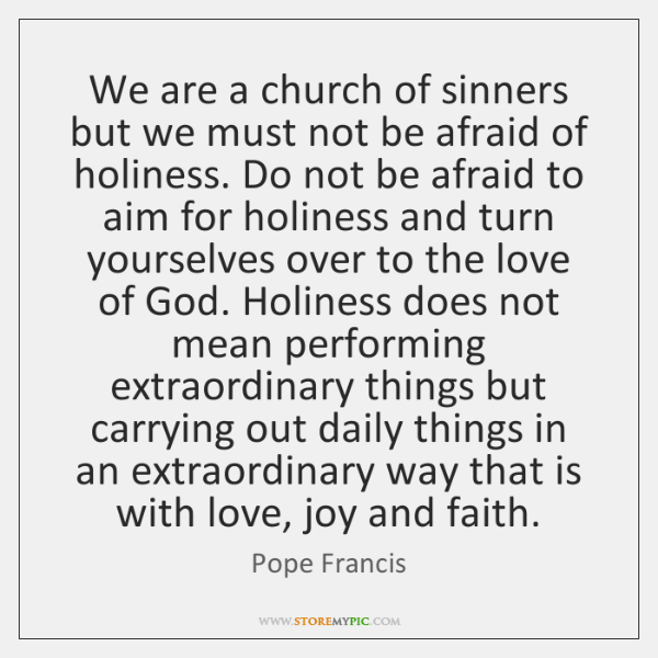 We are a church of sinners but we must not be afraid ...