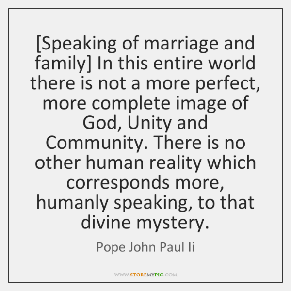 [Speaking of marriage and family] In this entire world there is not ...