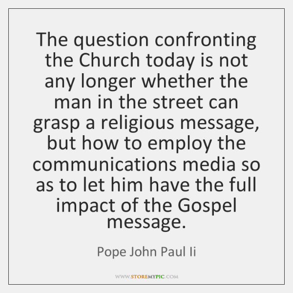 The question confronting the Church today is not any longer whether the ...