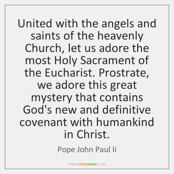 United with the angels and saints of the heavenly Church, let us ...