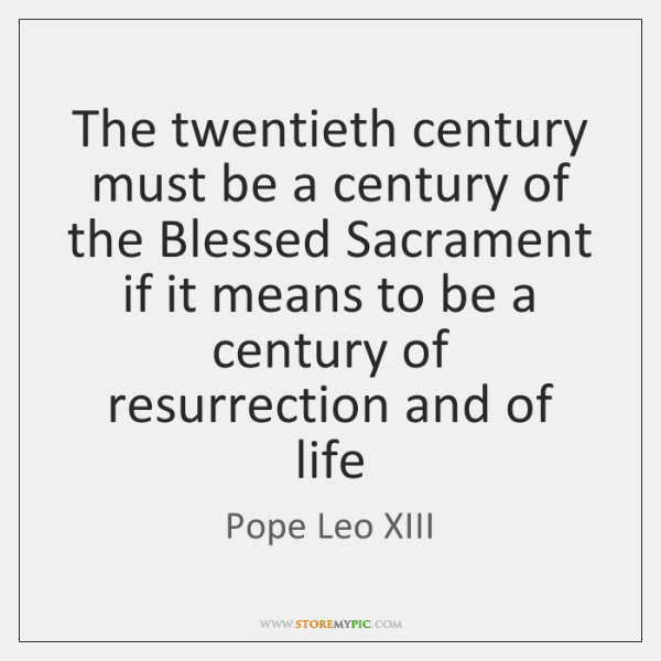 The twentieth century must be a century of the Blessed Sacrament if ...
