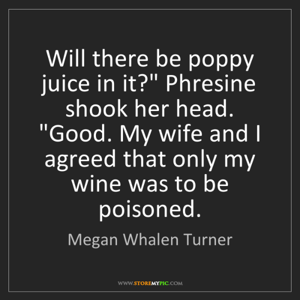 "Megan Whalen Turner: Will there be poppy juice in it?"" Phresine shook her..."