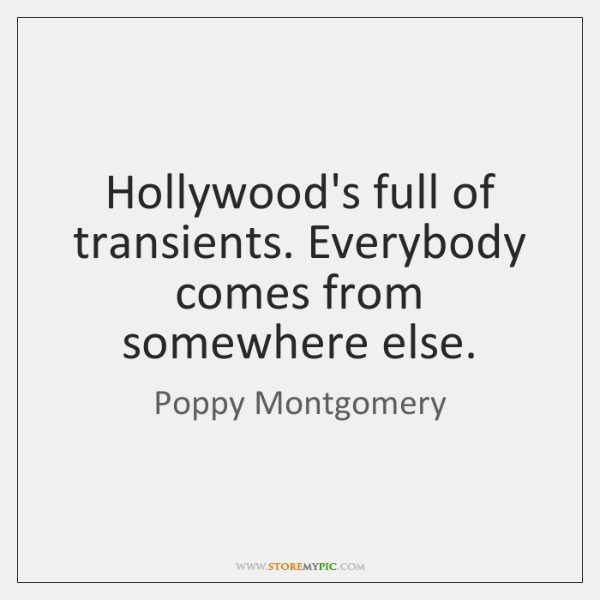 Hollywood's full of transients. Everybody comes from somewhere else.