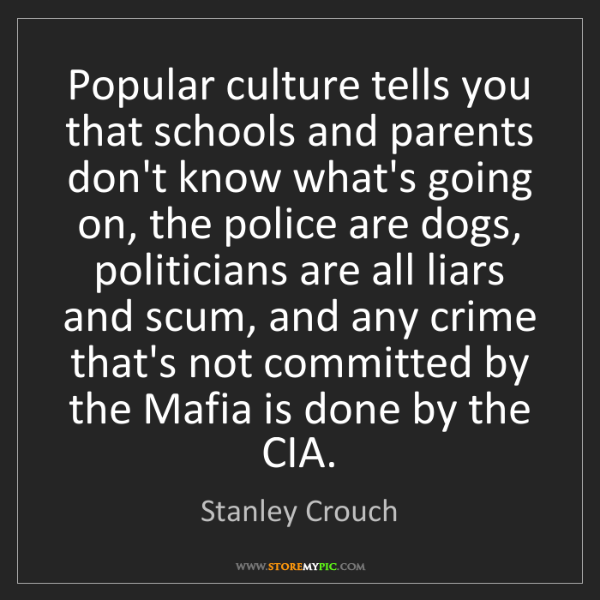 Stanley Crouch: Popular culture tells you that schools and parents don't...