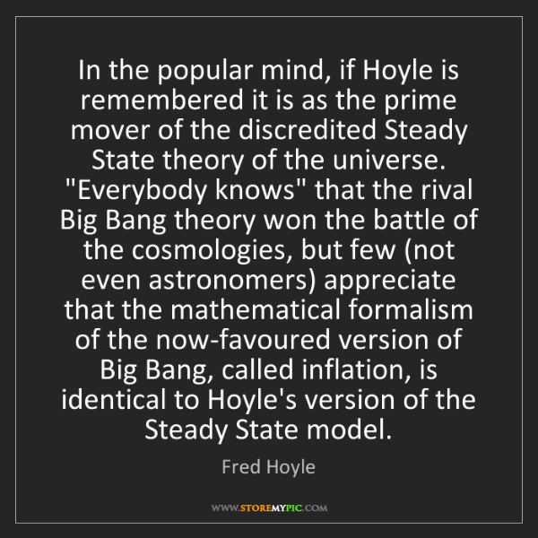 Fred Hoyle: In the popular mind, if Hoyle is remembered it is as...