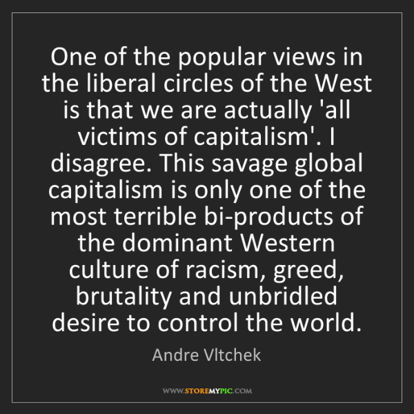 Andre Vltchek: One of the popular views in the liberal circles of the...