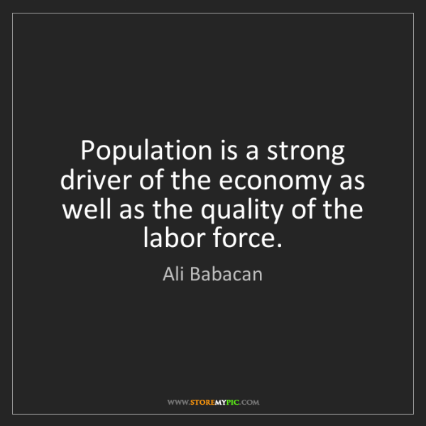 Ali Babacan: Population is a strong driver of the economy as well...