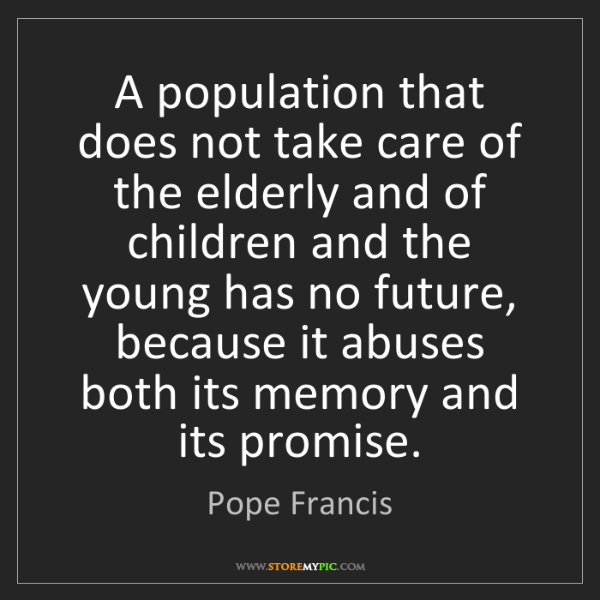 Pope Francis: A population that does not take care of the elderly and...