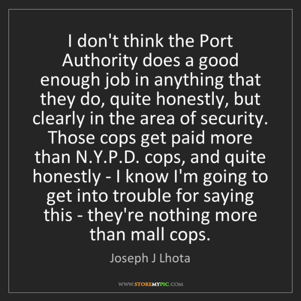 Joseph J Lhota: I don't think the Port Authority does a good enough job...