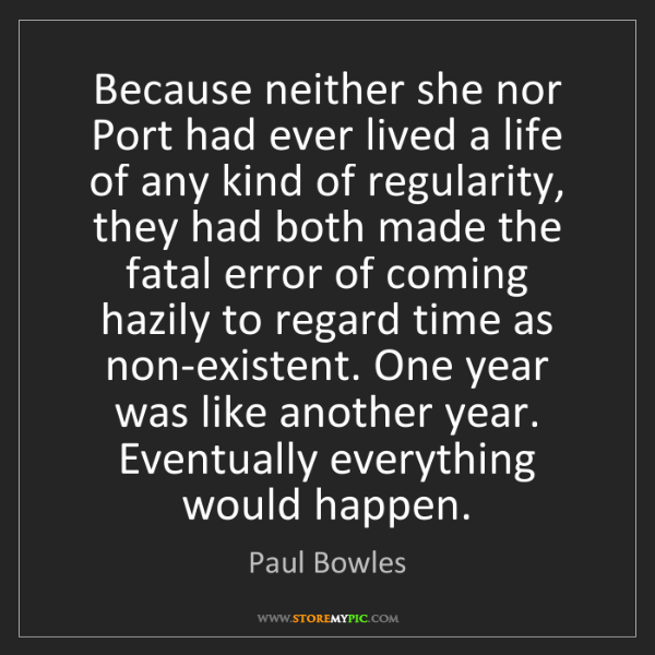 Paul Bowles: Because neither she nor Port had ever lived a life of...
