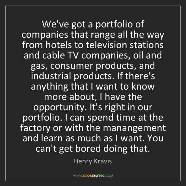 Henry Kravis: We've got a portfolio of companies that range all the...