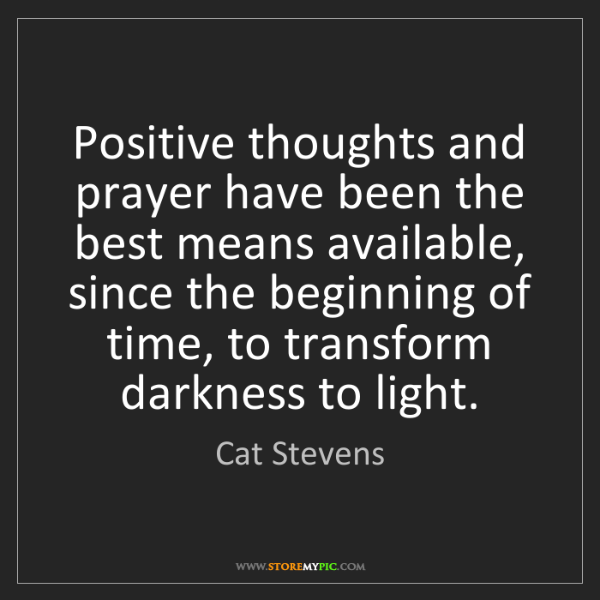 Cat Stevens: Positive thoughts and prayer have been the best means...