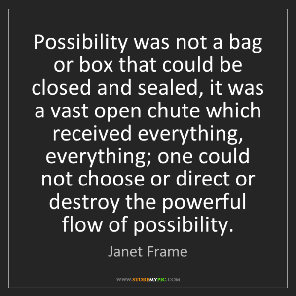 Janet Frame: Possibility was not a bag or box that could be closed...