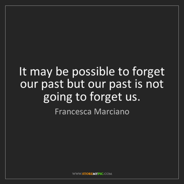 Francesca Marciano: It may be possible to forget our past but our past is...