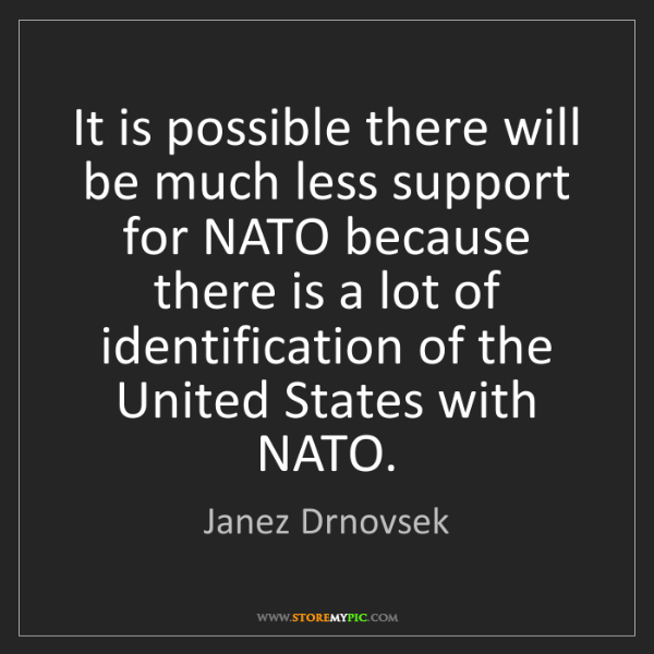 Janez Drnovsek: It is possible there will be much less support for NATO...