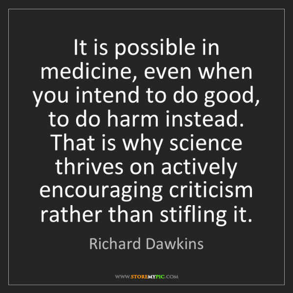 Richard Dawkins: It is possible in medicine, even when you intend to do...