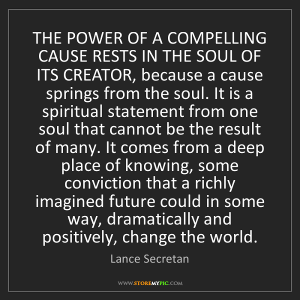 Lance Secretan: THE POWER OF A COMPELLING CAUSE RESTS IN THE SOUL OF...